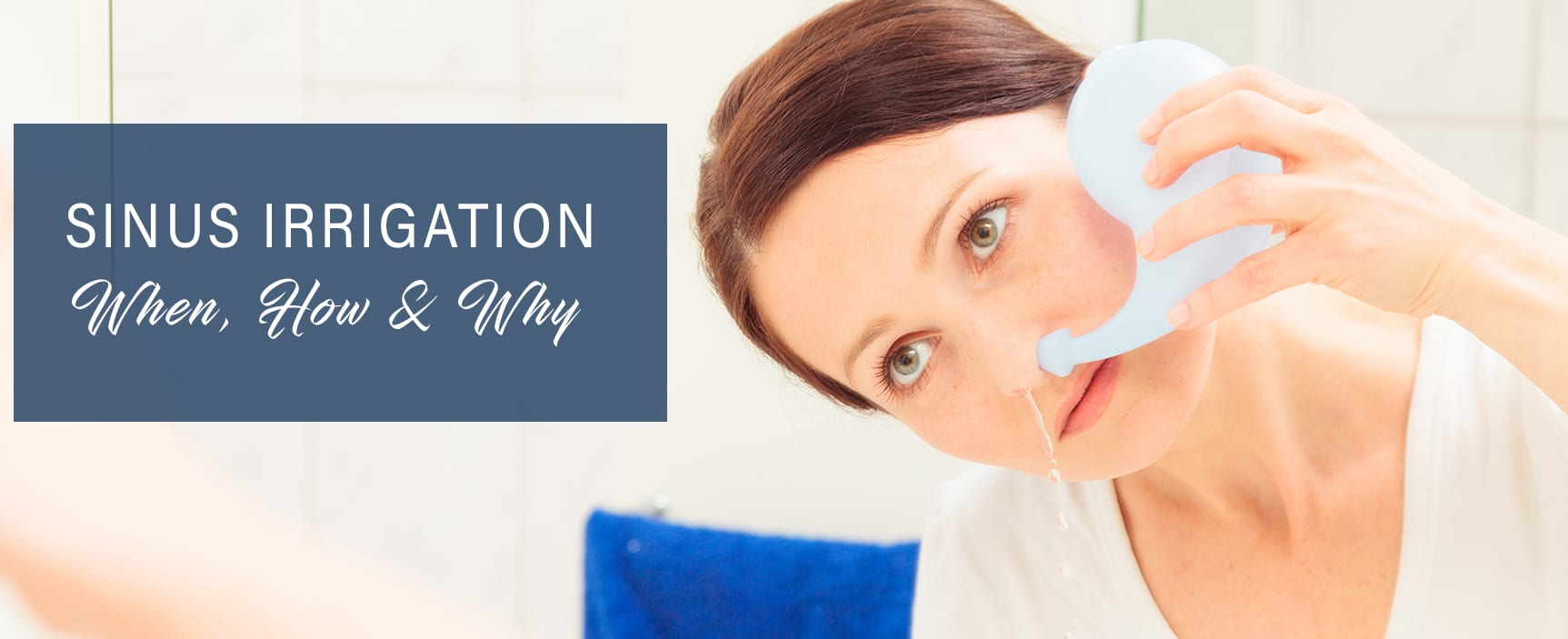 Sinus Irrigation – When, How & Why